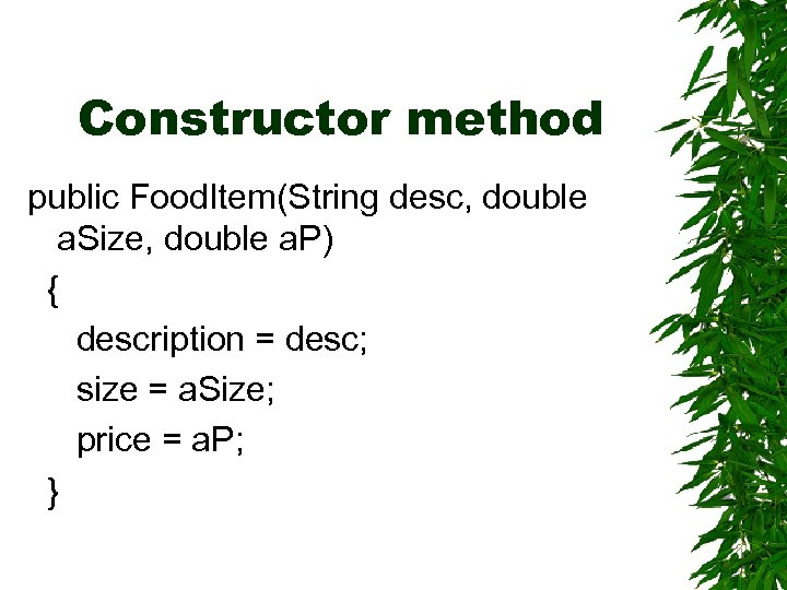Constructor method public Food. Item(String desc, double a. Size, double a. P) { description