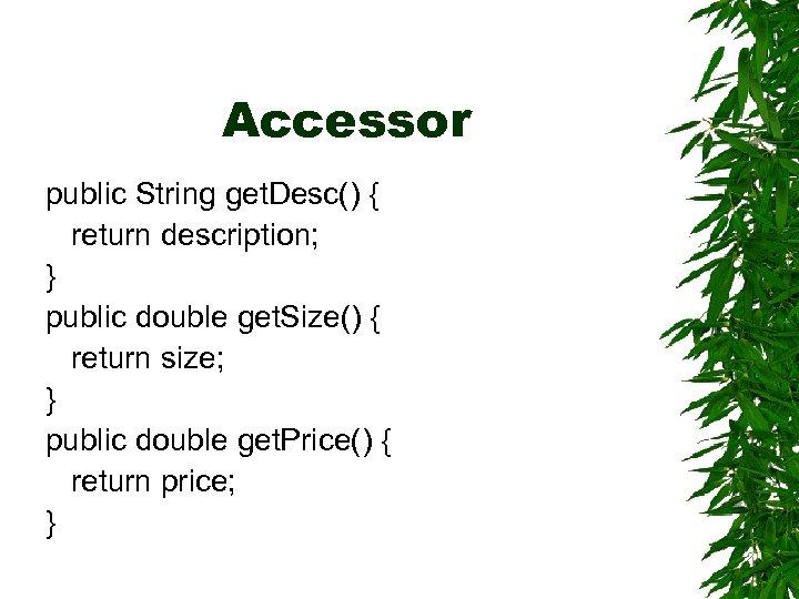 Accessor public String get. Desc() { return description; } public double get. Size() {