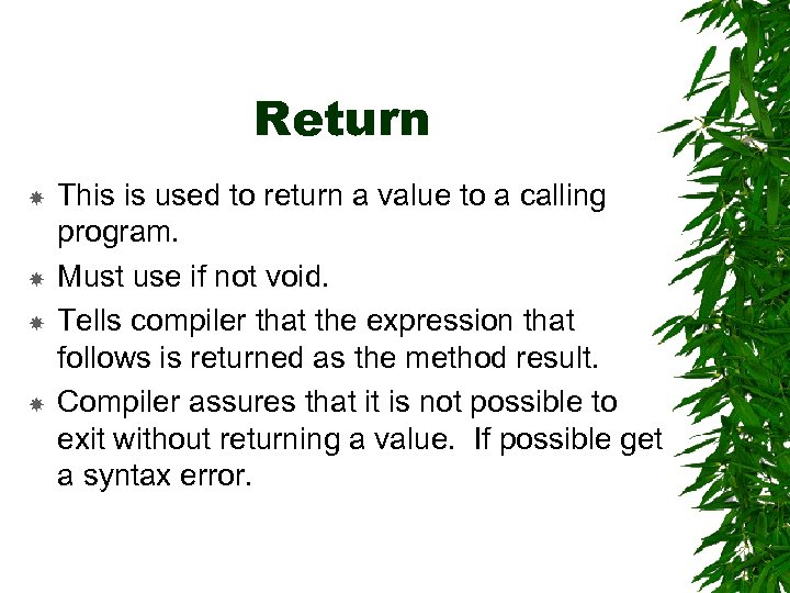 Return This is used to return a value to a calling program. Must use