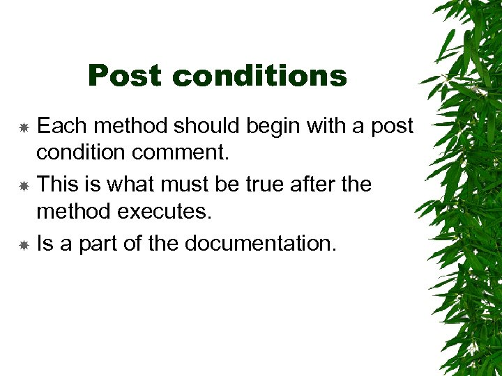 Post conditions Each method should begin with a post condition comment. This is what