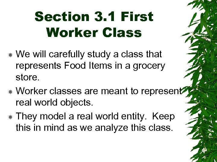 Section 3. 1 First Worker Class We will carefully study a class that represents