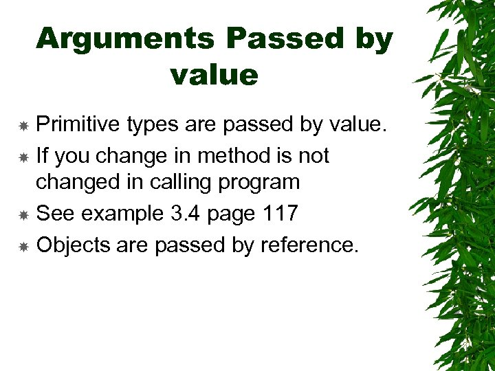 Arguments Passed by value Primitive types are passed by value. If you change in
