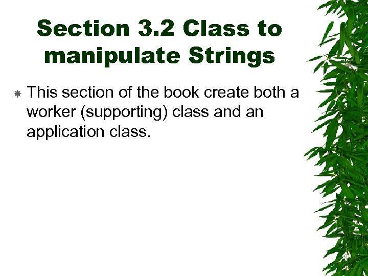 Section 3. 2 Class to manipulate Strings This section of the book create both