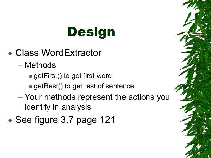 Design Class Word. Extractor – Methods get. First() to get first word get. Rest()