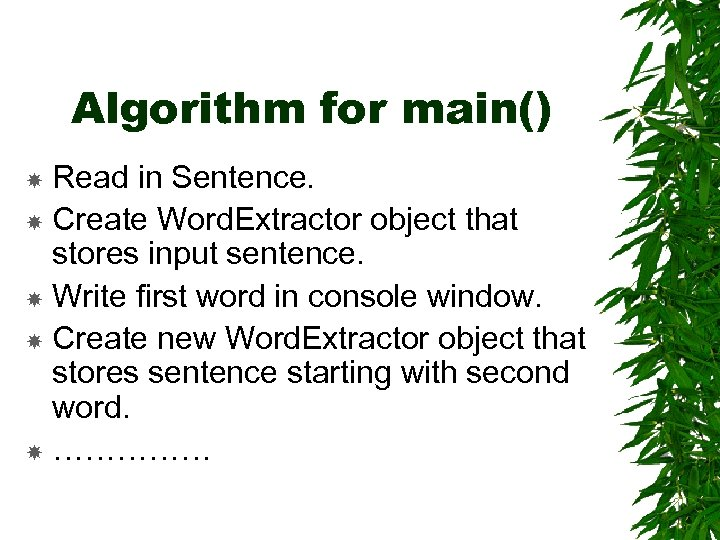 Algorithm for main() Read in Sentence. Create Word. Extractor object that stores input sentence.