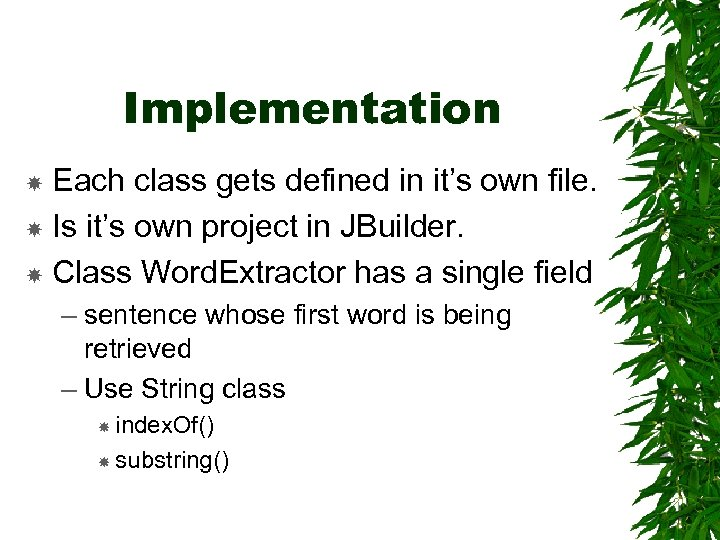 Implementation Each class gets defined in it's own file. Is it's own project in