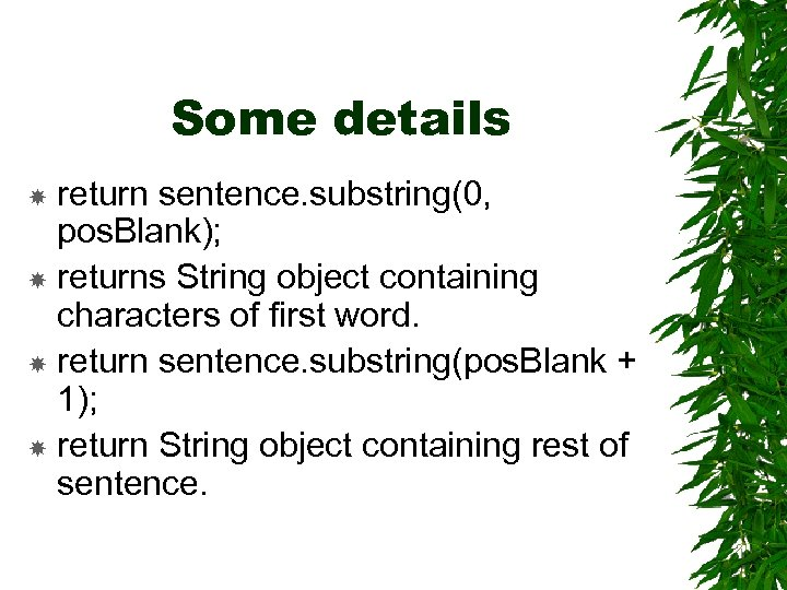 Some details return sentence. substring(0, pos. Blank); returns String object containing characters of first