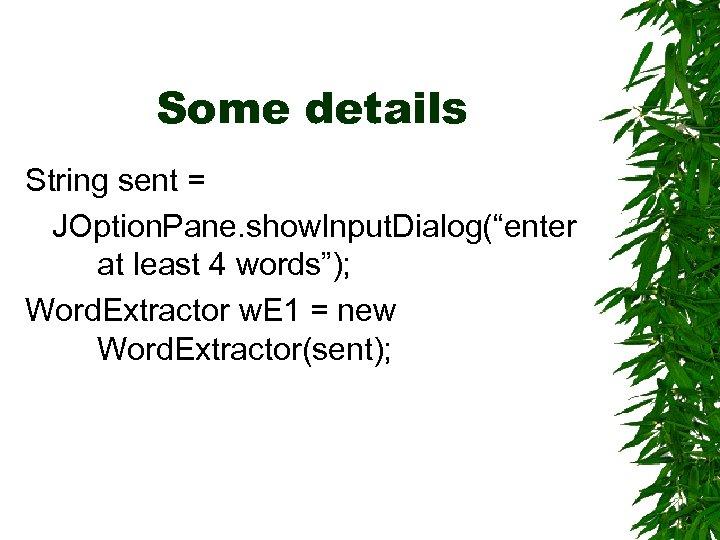 "Some details String sent = JOption. Pane. show. Input. Dialog(""enter at least 4 words"");"