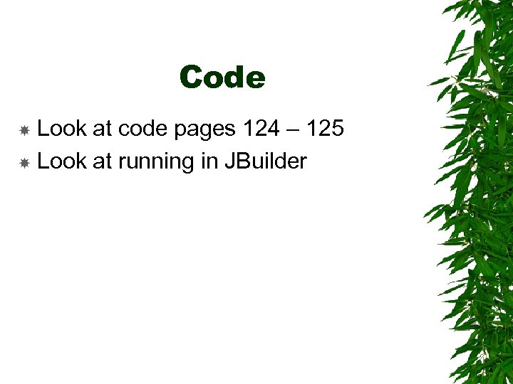 Code Look at code pages 124 – 125 Look at running in JBuilder