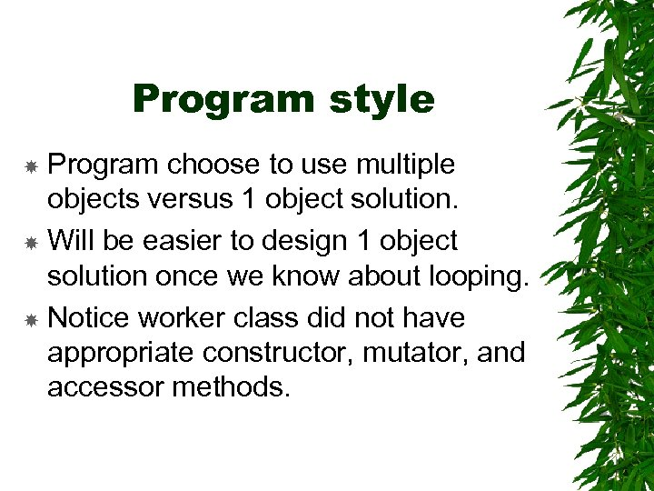 Program style Program choose to use multiple objects versus 1 object solution. Will be