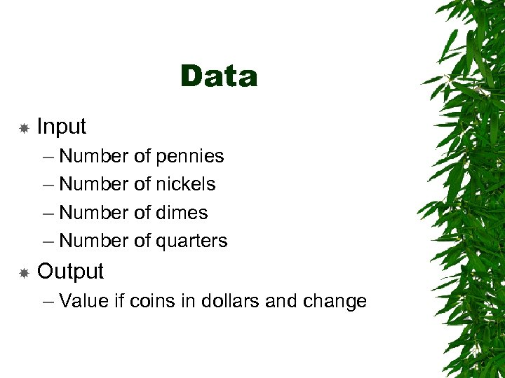 Data Input – Number of pennies – Number of nickels – Number of dimes