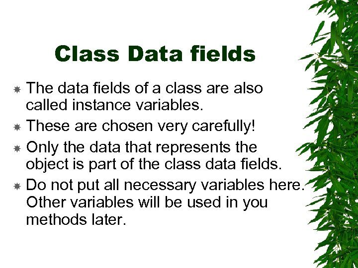 Class Data fields The data fields of a class are also called instance variables.