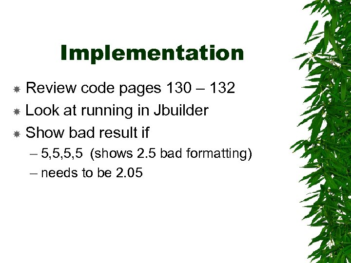 Implementation Review code pages 130 – 132 Look at running in Jbuilder Show bad