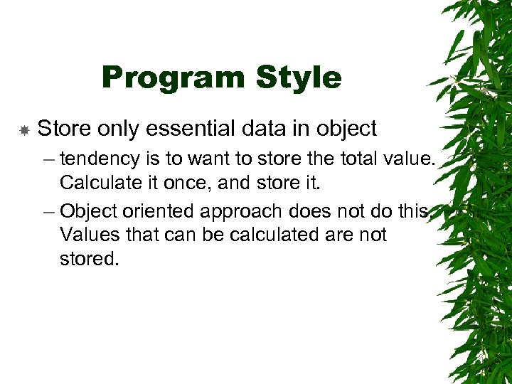 Program Style Store only essential data in object – tendency is to want to