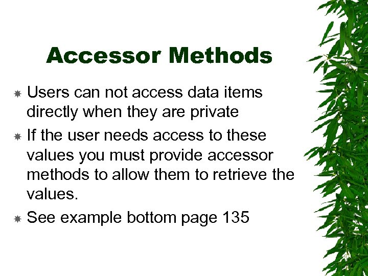 Accessor Methods Users can not access data items directly when they are private If