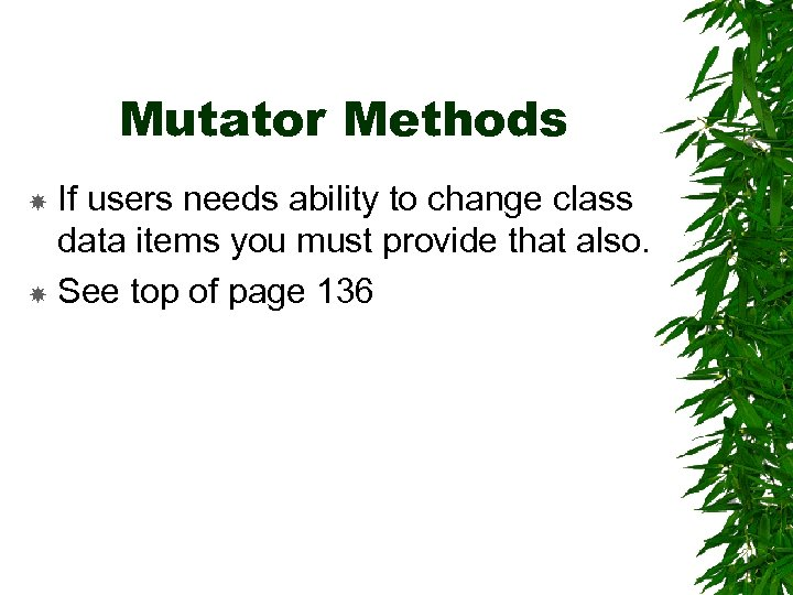 Mutator Methods If users needs ability to change class data items you must provide