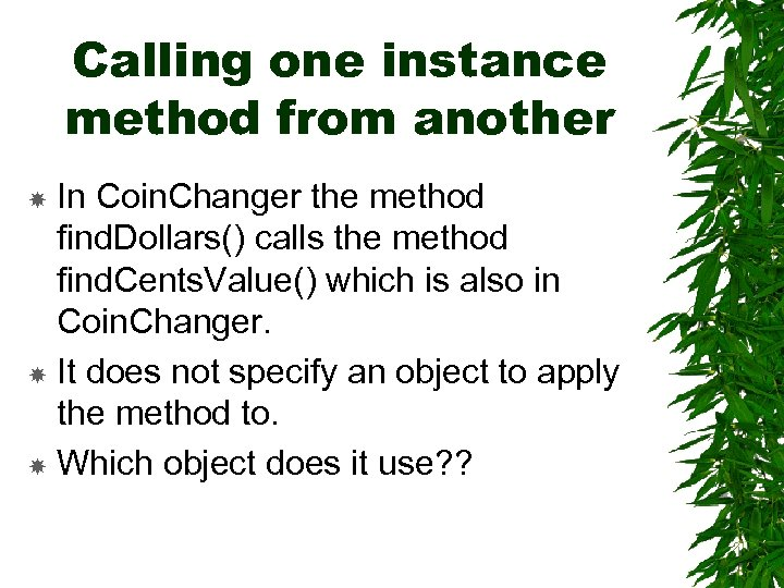 Calling one instance method from another In Coin. Changer the method find. Dollars() calls