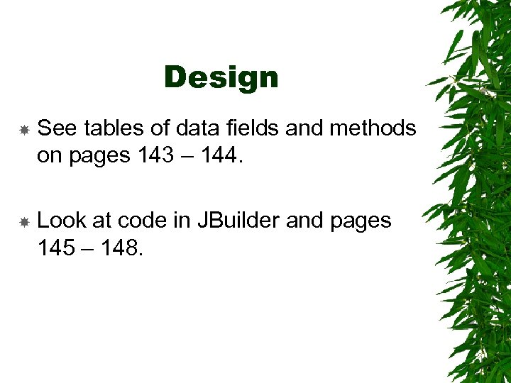 Design See tables of data fields and methods on pages 143 – 144. Look