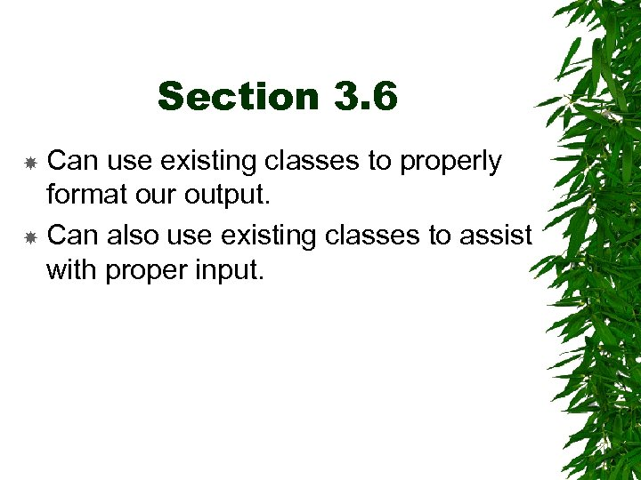 Section 3. 6 Can use existing classes to properly format our output. Can also