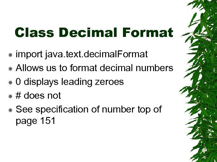 Class Decimal Format import java. text. decimal. Format Allows us to format decimal numbers