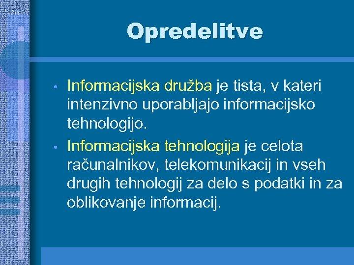 Opredelitve • • Informacijska družba je tista, v kateri intenzivno uporabljajo informacijsko tehnologijo. Informacijska
