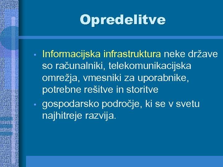 Opredelitve • • Informacijska infrastruktura neke države so računalniki, telekomunikacijska omrežja, vmesniki za uporabnike,