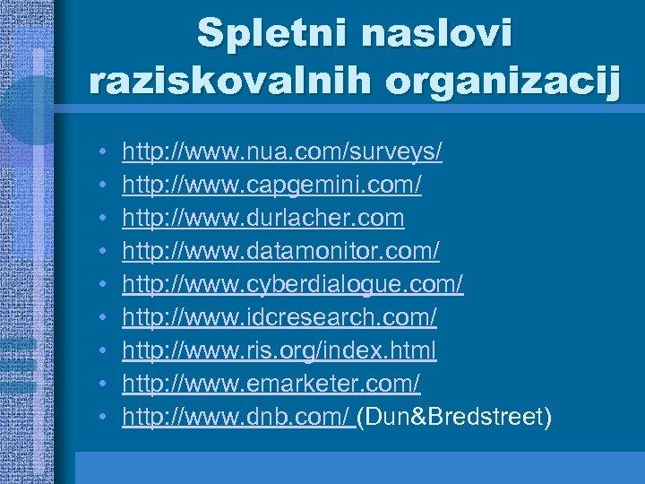 Spletni naslovi raziskovalnih organizacij • • • http: //www. nua. com/surveys/ http: //www. capgemini.