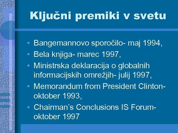 Ključni premiki v svetu • Bangemannovo sporočilo- maj 1994, • Bela knjiga- marec 1997,