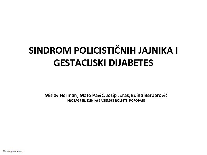 SINDROM POLICISTIČNIH JAJNIKA I GESTACIJSKI DIJABETES Mislav Herman, Mato Pavić, Josip Juras, Edina Berberović