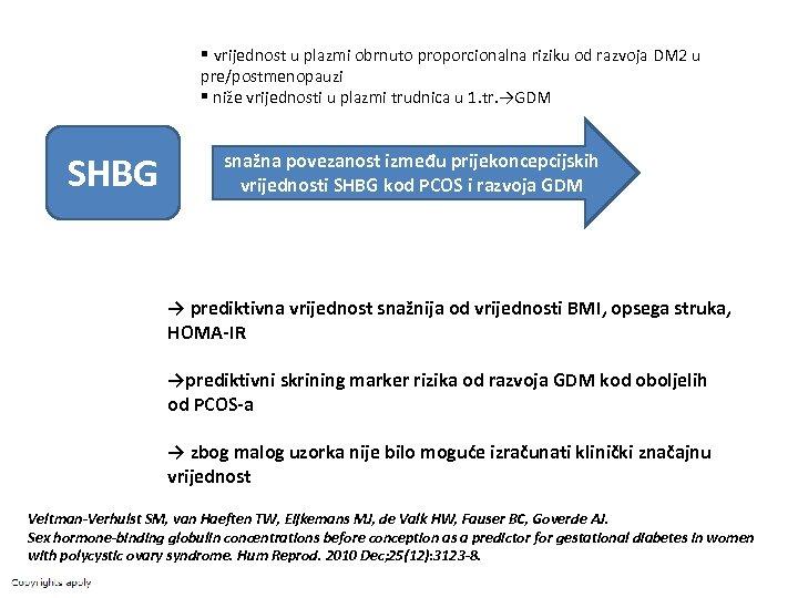 § vrijednost u plazmi obrnuto proporcionalna riziku od razvoja DM 2 u pre/postmenopauzi §