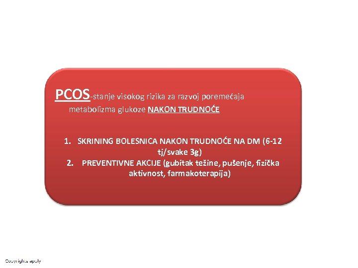 PCOS-stanje visokog rizika za razvoj poremećaja metabolizma glukoze NAKON TRUDNOĆE 1. SKRINING BOLESNICA NAKON