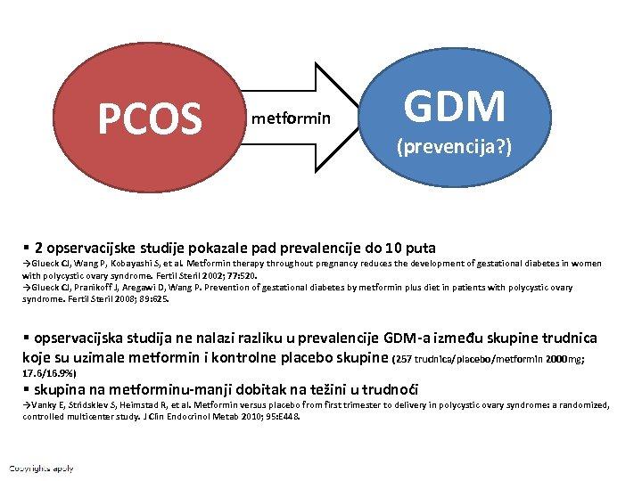 PCOS metformin GDM (prevencija? ) § 2 opservacijske studije pokazale pad prevalencije do 10