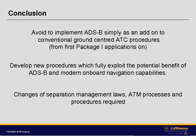 Conclusion Avoid to implement ADS-B simply as an add on to conventional ground centred
