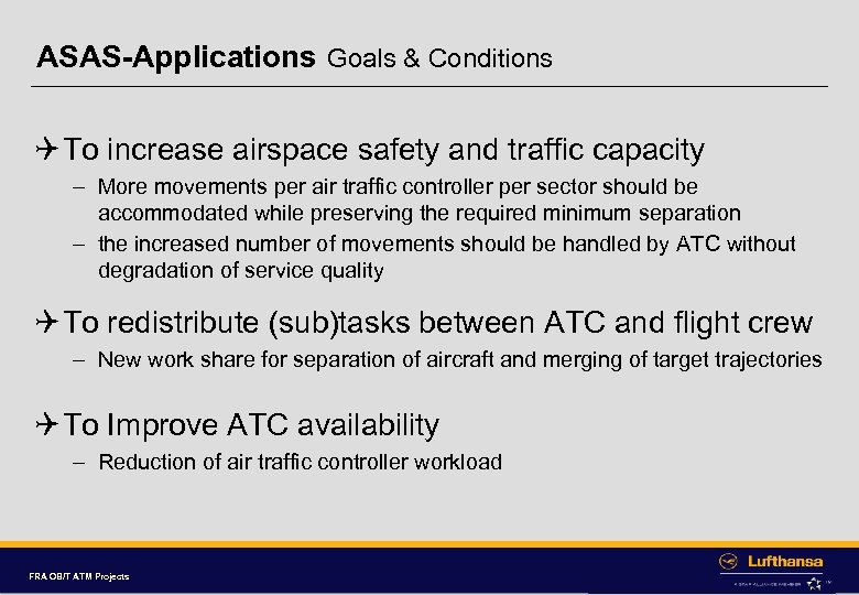 ASAS-Applications Goals & Conditions Q To increase airspace safety and traffic capacity – More