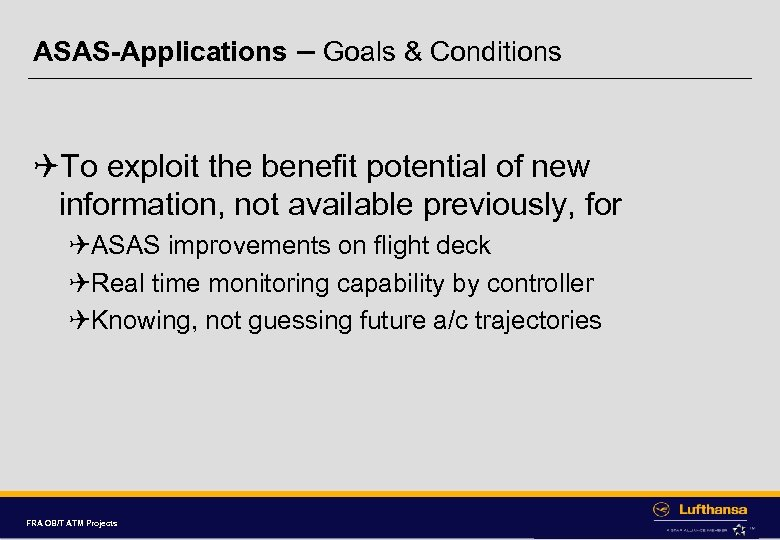 ASAS-Applications – Goals & Conditions QTo exploit the benefit potential of new information, not