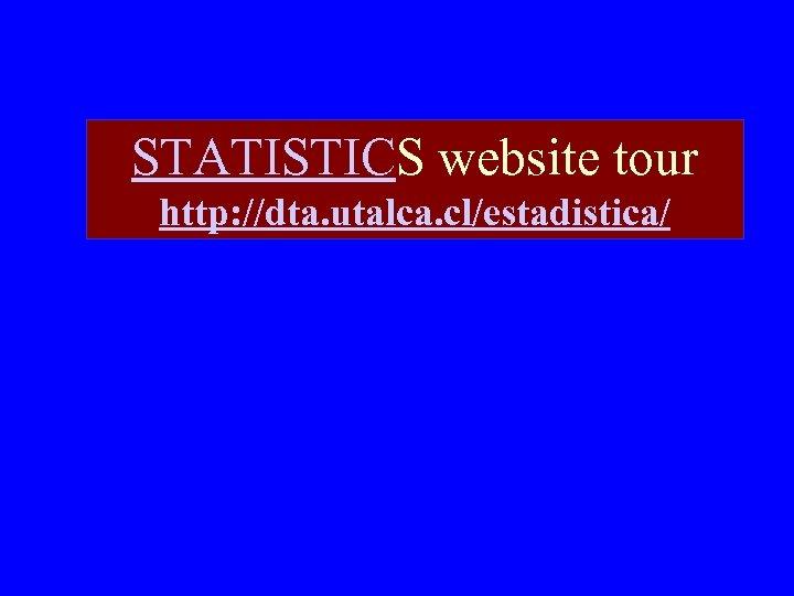 STATISTICS website tour http: //dta. utalca. cl/estadistica/