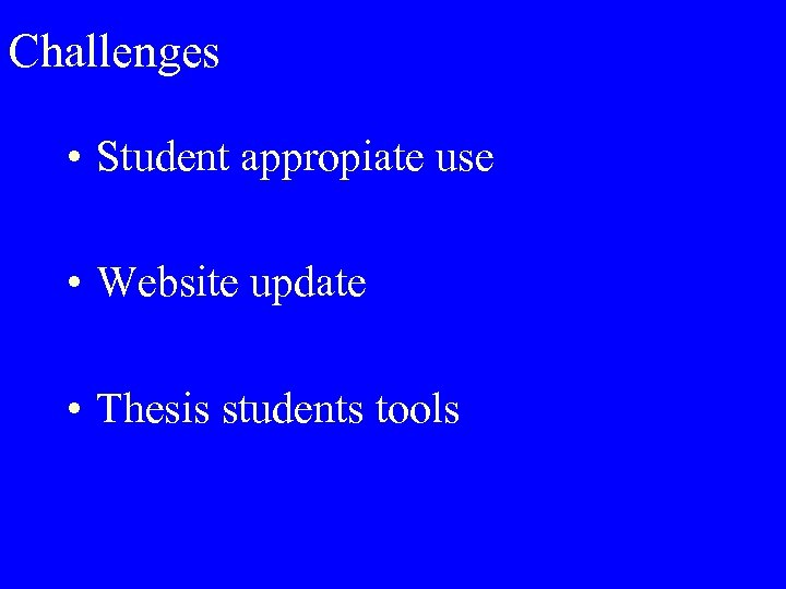 Challenges • Student appropiate use • Website update • Thesis students tools