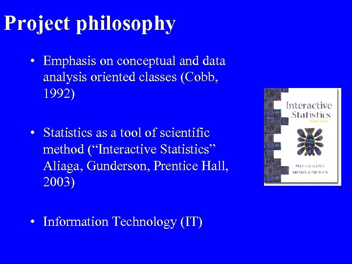 Project philosophy • Emphasis on conceptual and data analysis oriented classes (Cobb, 1992) •