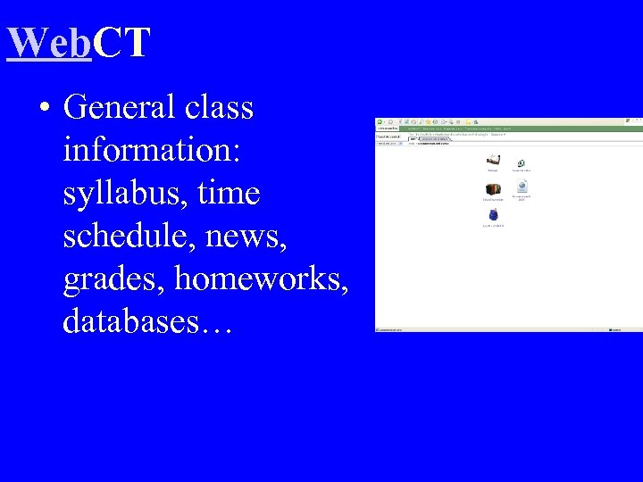 Web. CT • General class information: syllabus, time schedule, news, grades, homeworks, databases…