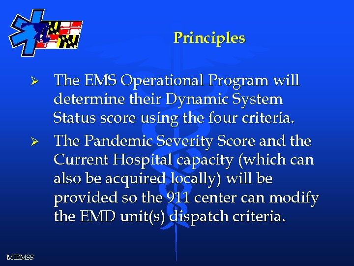 Principles Ø Ø MIEMSS The EMS Operational Program will determine their Dynamic System Status