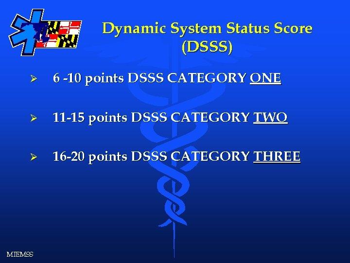 Dynamic System Status Score (DSSS) Ø 6 -10 points DSSS CATEGORY ONE Ø 11