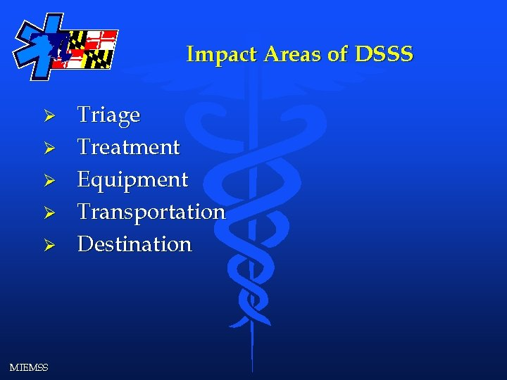Impact Areas of DSSS Ø Ø Ø MIEMSS Triage Treatment Equipment Transportation Destination