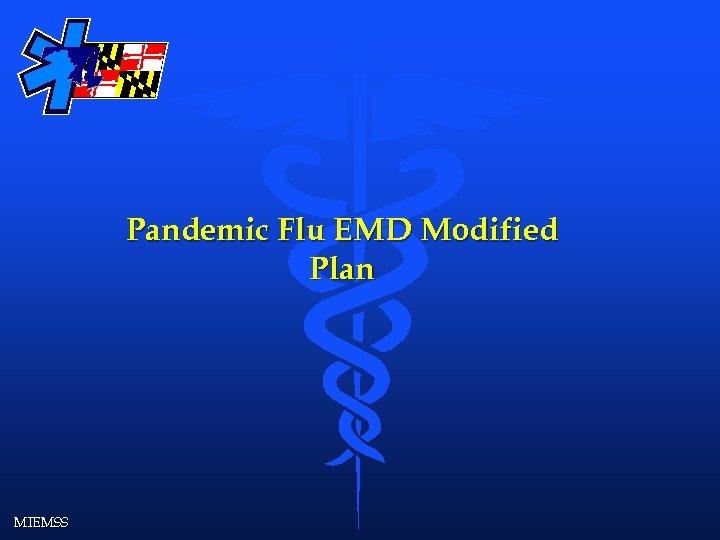 Pandemic Flu EMD Modified Plan MIEMSS