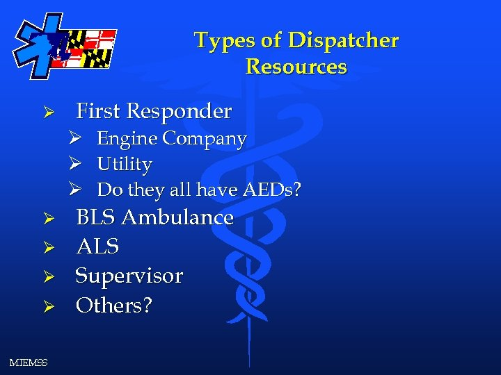 Types of Dispatcher Resources Ø First Responder Ø Ø Ø Ø MIEMSS Engine Company