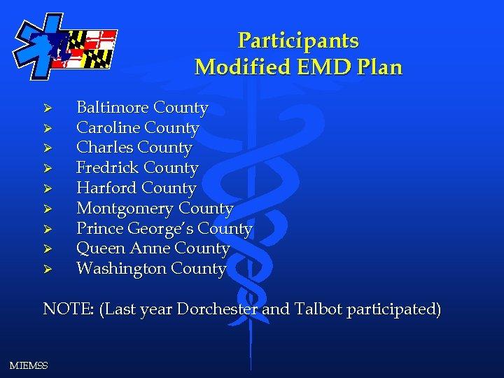 Participants Modified EMD Plan Ø Ø Ø Ø Ø Baltimore County Caroline County Charles
