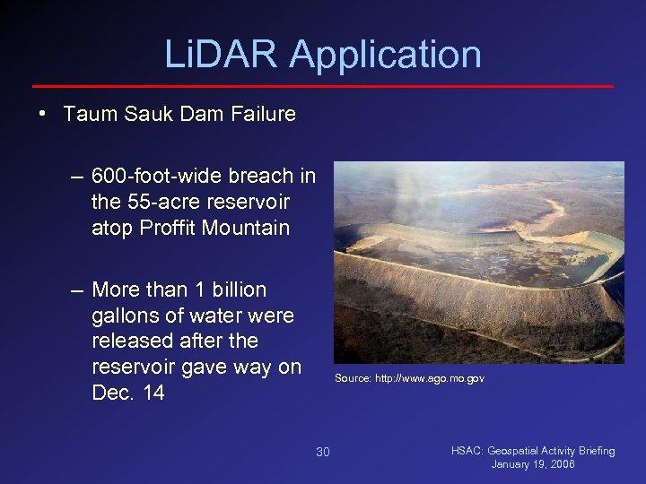 Li. DAR Application • Taum Sauk Dam Failure – 600 -foot-wide breach in the