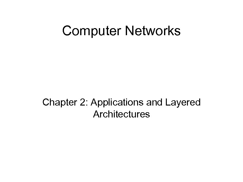 Computer Networks Chapter 2: Applications and Layered Architectures