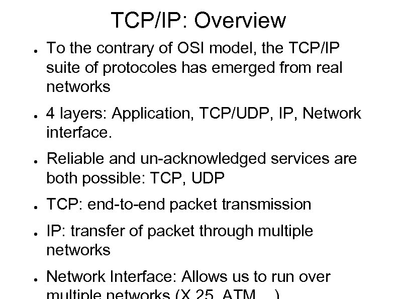 TCP/IP: Overview ● ● ● To the contrary of OSI model, the TCP/IP suite