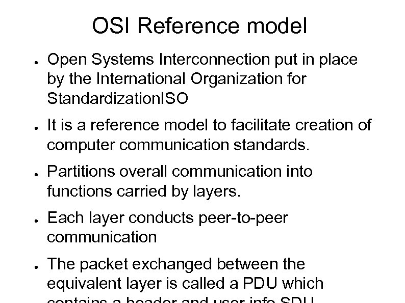 OSI Reference model ● ● ● Open Systems Interconnection put in place by the