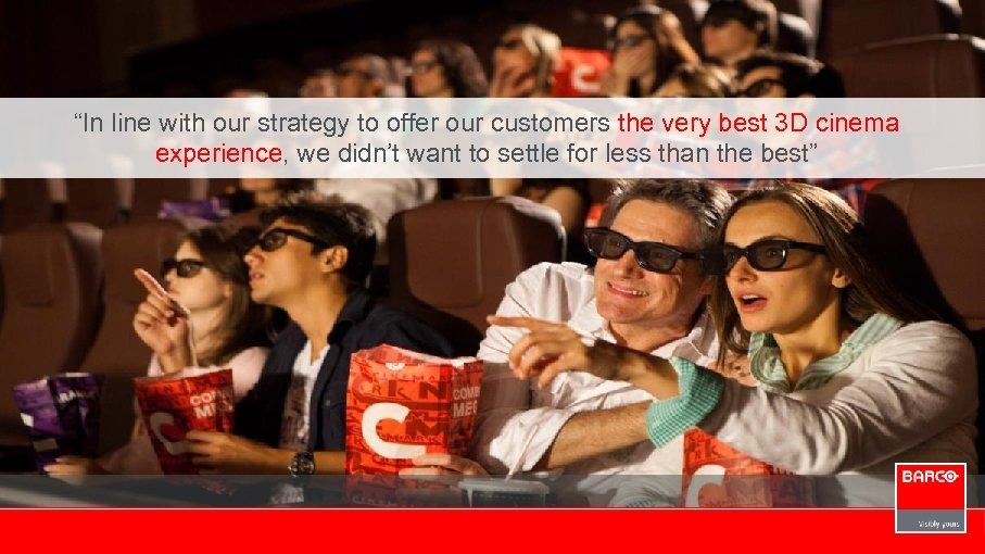 """""""In line with our strategy to offer our customers the very best 3 D"""